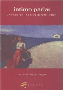 Intimo parlar. Poesia del '900 nei dialetti veneti - Virgilio Giotti,Anita Pittoni,Carolus L. Cergoly - copertina