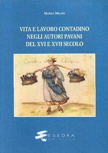 Vita e lavoro contadino negli autori pavani del XVI e XVII secolo. Studi e testi