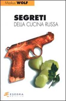 Segreti della cucina russa - Markus Wolf - copertina