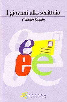 I giovani allo scrittoio - Claudia Dinale - copertina