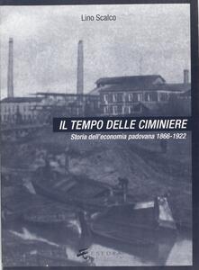 Il tempo delle ciminiere. Vol. 1: Storia dell'Economia padovana 1866-1922.