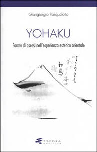 Yohaku. Forme di ascesi nell'esperienza estetica orientale