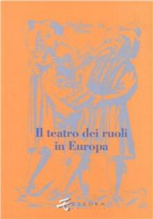 Il teatro dei ruoli - Umberto Artioli,Elena Randi,Paola Degli Esposti - copertina
