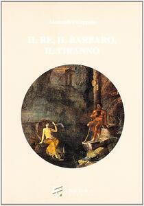 IL re, il barbaro, il tiranno. Poesia e ideologia in età ellenistica