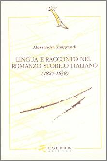 Lingua e racconto nel romanzo storico italiano (1827-1838) - Alessandra Zangrandi - copertina