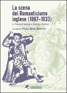 La scena del Romanticismo inglese (1807-1833). Vol. 2: I luoghi teatrali, i generi, la spettacolarità. - Paola Degli Esposti - copertina