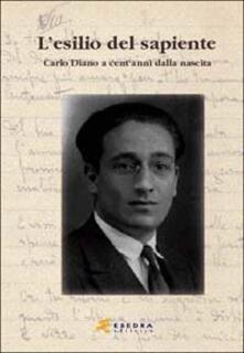 L' esilio del sapiente. Carlo Diano a cent'anni dalla nascita. Atti del Convegno (Padova, 23 ottobre 2002) - copertina