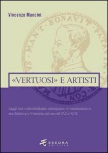 «Vertuosi» antiquari e artisti. Saggi sul collezionismo antiquario e numismatico tra Padova e Venezia nei secoli XVI e XVII