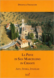 La pieve di San Marcellino in Chianti. Arte, storia, itinerari