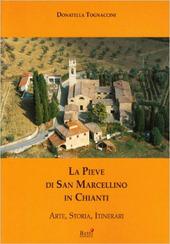 La pieve di S. Marcellino in Chianti. Arte, storia, itinerari