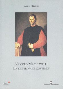 Niccolò Machiavelli. La dottrina di governo - Alois Riklin - copertina