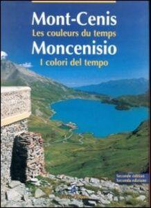 Moncenisio. I colori del tempo-Mont-Cenis. Les couleurs du temps