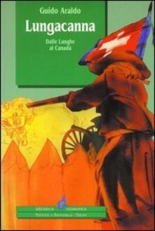 Lungacanna. Dalle Langhe al Canadà - Guido Araldo - copertina