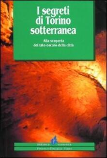 I segreti di Torino sotterranea. Alla scoperta del lato oscuro della città - copertina