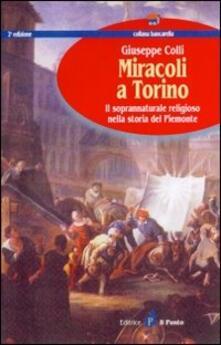 Miracoli a Torino. Il soprannaturale religioso nella storia del Piemonte - Giuseppe Colli - copertina