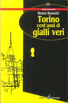 Torino cent'anni di gialli veri - Renzo Rossotti - copertina