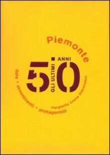 Gli ultimi 50 anni. Date, avvenimenti, protagonisti. Piemonte 1950-2000 - Margherita Crema Giacomasso - copertina