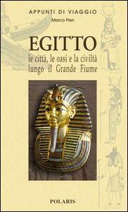 Egitto. Le città, le oasi e la civiltà lungo il Grande Fiume