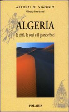 Algeria. Le città, le oasi e il grande Sud. Vol. 1 - Vittorio Franchini - copertina