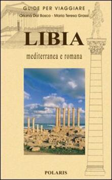 Libia. Mediterranea e romana - Oriana Dal Bosco,Maria Teresa Grassi - copertina