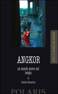 Angkor. Un mondo perso nel tempo