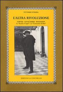 L' altra rivoluzione. Gor'kij, Lunacarskij, Bogdanov. La «Scuola di Capri» e la «Costruzione di Dio» - Vittorio Strada,Jutta Scherrer,Georgij Gloveli - copertina