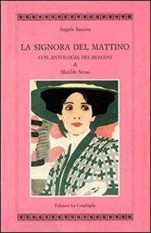 La signora del mattino. Con antologia dei «Mosconi» di Matilde Serao - Angela Sarcina - copertina