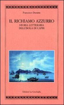 Il richiamo azzurro. Storia letteraria dell'isola di Capri - Francesco Durante - copertina