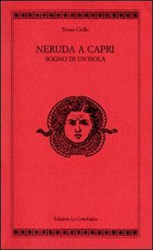 Neruda a Capri. Sogno di un'isola - Teresa Cirillo - copertina
