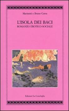L' isola dei baci. Romanzo erotico-sociale - Filippo Tommaso Marinetti,Bruno Corra - copertina