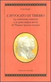 L' avvocato di Tiberio. La tormentata esistenza e la quasi tragica morte di Thomas Spencer Jerome