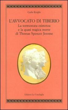 L' avvocato di Tiberio. La tormentata esistenza e la quasi tragica morte di Thomas Spencer Jerome - Carlo Knight - copertina