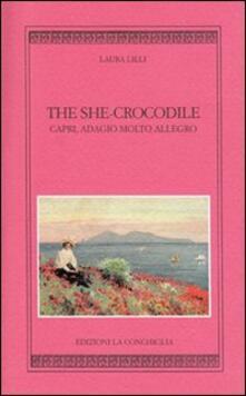 The she-crocodile. Capri, adagio molto allegro. Ediz. inglese - Laura Lilli - copertina