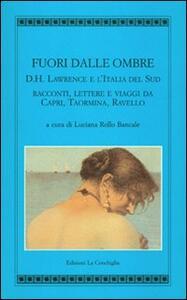 Fuori dalle ombre. D. H. Lawrence e l'Italia del sud. Racconti, lettere e viaggi da Capri, Taormina, Ravello