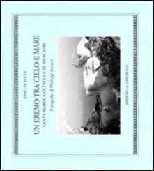 Un eremo tra cielo e mare. Santa Maria a Cetrella in Anacapri - Enzo Di Tucci - copertina