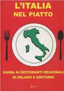 L' Italia nel piatto. Guida ai ristoranti regionali di Milano e dintorni