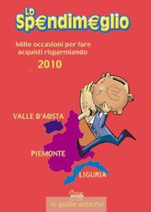 Antondemarirreguera.es Lo spendimeglio. Mille occasioni per fare acquisti risparmiando. Valle d'Aosta, Piemonte, Liguria 2010 Image
