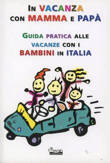 In vacanza con mamma e papà. Guida pratica alle vacanze con i bambini in Italia - copertina