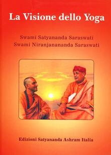 La visione dello yoga - Swami Saraswati Satyananda,Swami Saraswati Niranjanananda - copertina