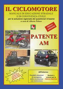 Radiospeed.it Patente AM. Il ciclomotore. Manuale di educazione stradale e di convivenza civile per la soluzione ragionata dei questionari d'esame Image