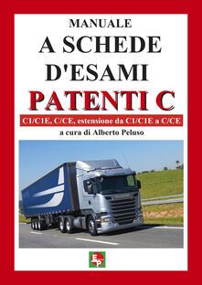 Manuale a schede d'esami. Patenti C. C1/C1E, C/CE, estensione da C1/C1E a C/CE - copertina