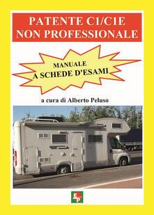 Patente C1/C1E non professionale. Manuale a schede d'esami - copertina