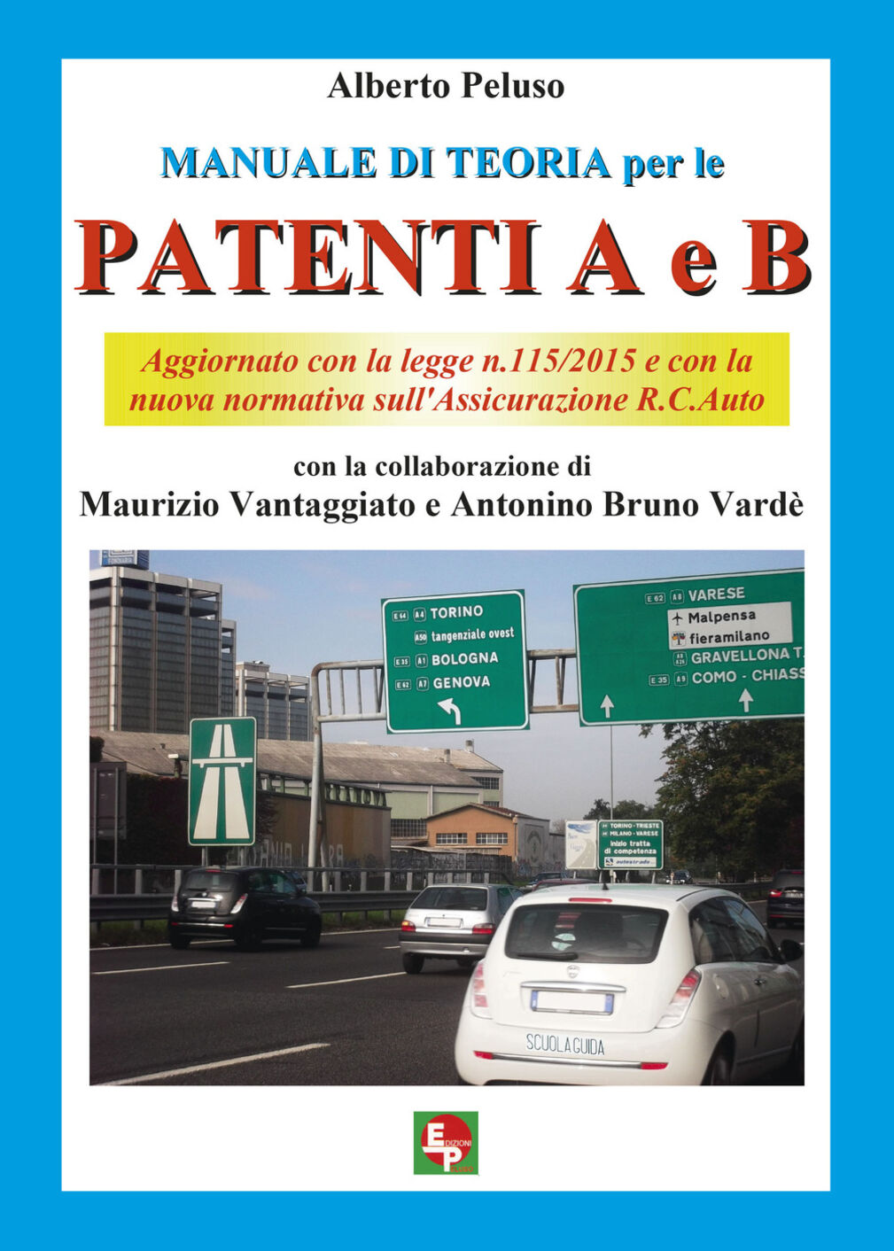 Manuale di teoria per le patenti A e B. Aggiornato con la legge n.115/2015 e con la nuova normativa sull'Assicurazione R.C. Auto