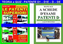Le patenti superiori. Teoria e quiz ministeriali per la patente D1, D1E, D, DE alla luce della normativa vigente.pdf