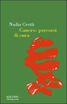 Cancro. Percorsi di cura - Nadia Crotti - copertina