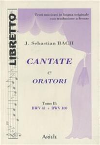 Cantate e oratori. Ediz. italiana e tedesca. Vol. 2: BWV 41-BWV 100.