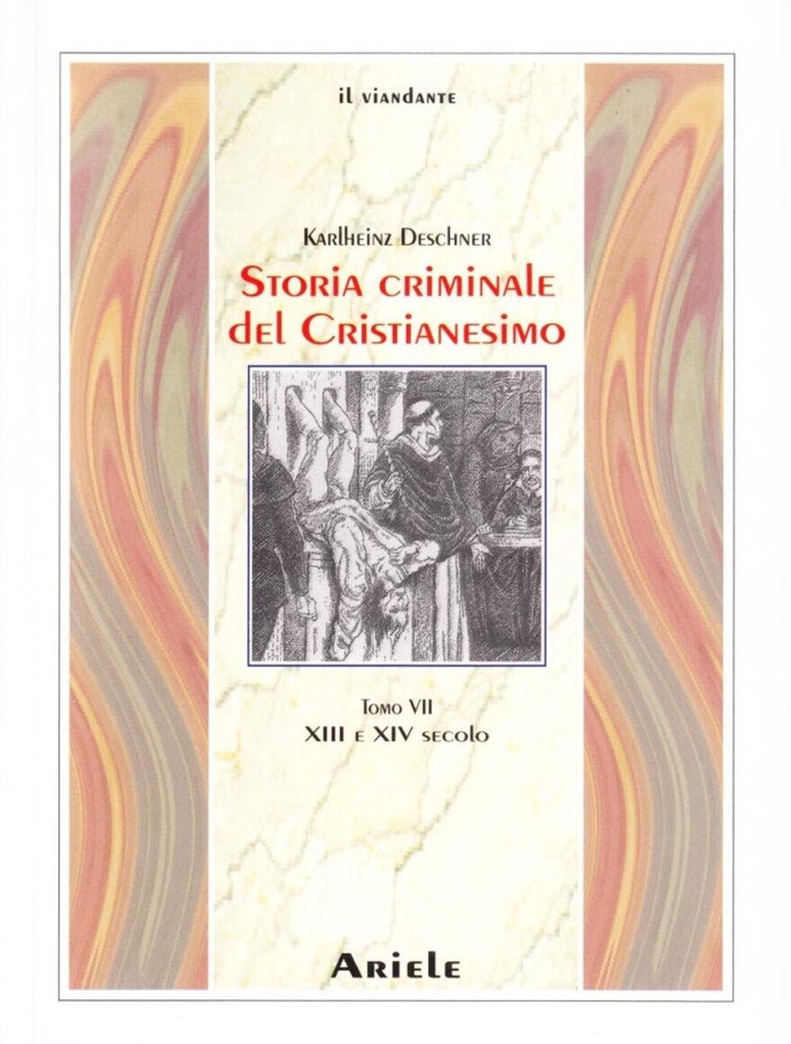 Storia criminale del cristianesimo. Vol. 7: I secoli XIII e XIV.
