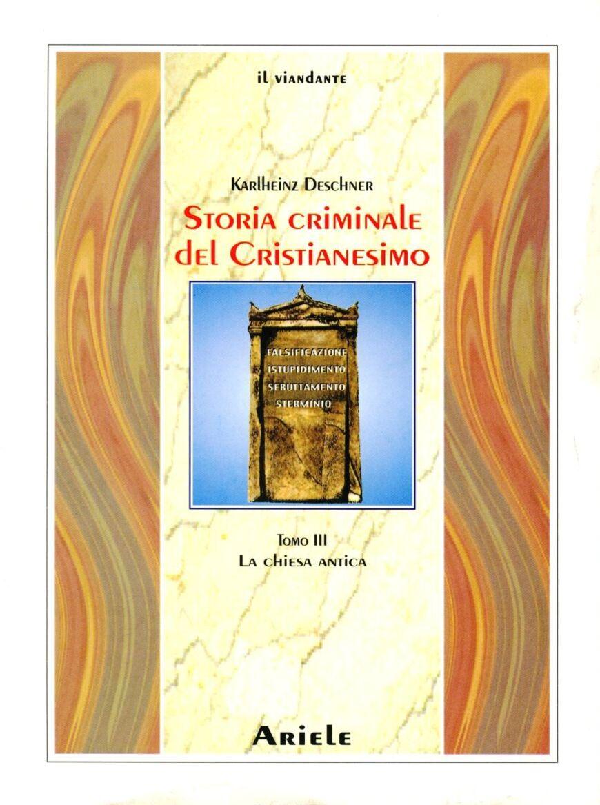 Storia criminale del cristianesimo. Vol. 3: La Chiesa antica.