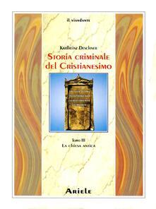 Storia criminale del cristianesimo. Vol. 3: La Chiesa antica. - Karlheinz Deschner - copertina