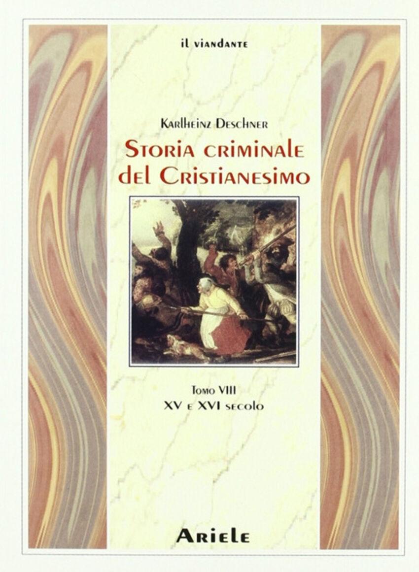 Storia criminale del cristianesimo. Vol. 8: XV e XVI secolo.